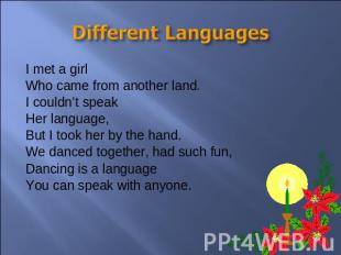 Different Languages I met a girlWho came from another land.I couldn't speakHer l