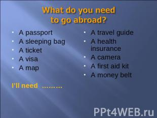 What do you need to go abroad? A passportA sleeping bagA ticketA visaA mapI'll n