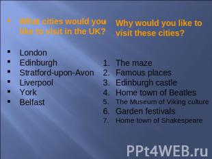 What cities would you like to visit in the UK?LondonEdinburghStratford-upon-Avon