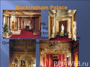 Buckingham Palace It is a wonderful building. The Queen Victoria Memorial is in