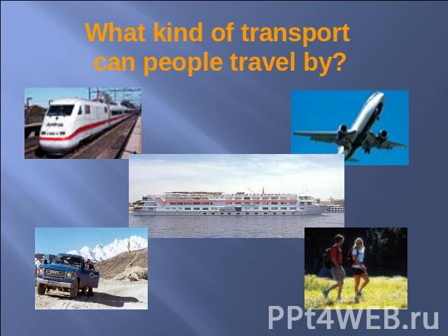 What kind of transport can people travel by?