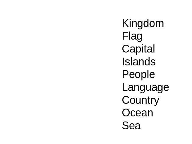 KingdomFlagCapitalIslandsPeopleLanguageCountryOceanSea