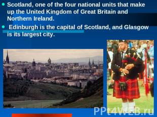 Scotland, one of the four national units that make up the United Kingdom of Grea