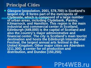 Principal Cities Glasgow (population, 2001, 578,700) is Scotland's largest city.