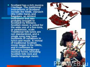 Scotland has a rich musical heritage. The traditional instruments of Scotland in
