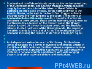 Scotland and its offshore islands comprise the northernmost part of the United K