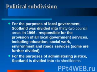 Political subdivision For the purposes of local government, Scotland was divided