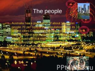 The people Australia has a population of about 18 million people.70 per cent of