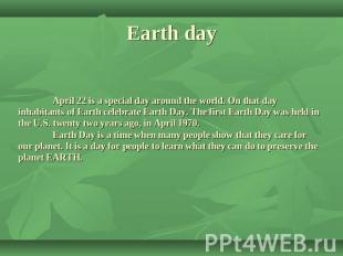 Earth day April 22 is a special day around the world. On that day inhabitants of