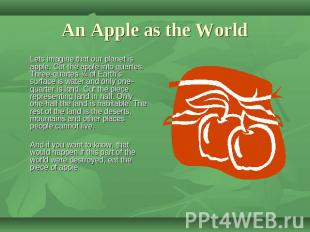 An Apple as the World Lets imagine that our planet is apple. Cut the apple into
