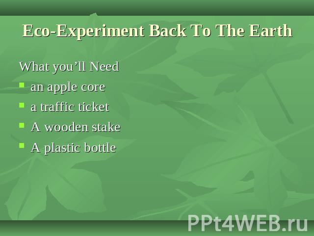 Eco-Experiment Back To The Earth What you'll Needan apple corea traffic ticketA wooden stakeA plastic bottle