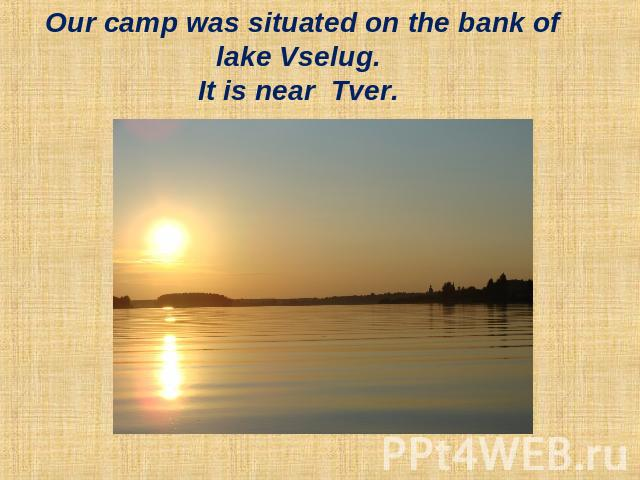 Our camp was situated on the bank of lake Vselug. It is near Tver.