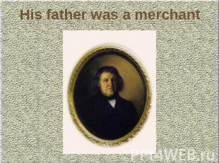 His father was a merchant