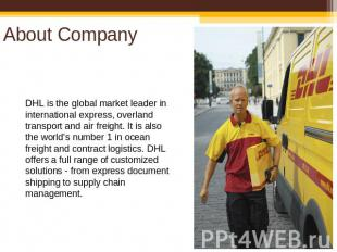 About Company DHL is the global market leader in international express, overland