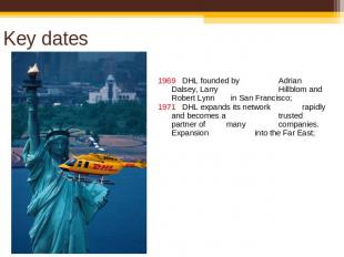 Key dates 1969 DHL founded by Adrian Dalsey, Larry Hillblom and Robert Lynn in S