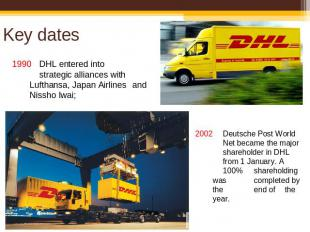 Key dates 1990DHL entered into strategic alliances with Lufthansa, Japan Airline