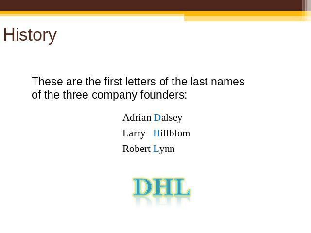 History These are the first letters of the last names of the three company founders: Adrian Dalsey Larry Hillblom Robert Lynn DHL