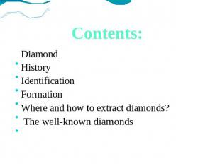 Contents: Diamond History Identification Formation Where and how to extract diam