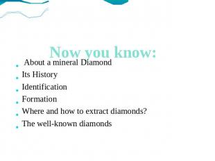Now you know: About a mineral Diamond Its History Identification Formation Where