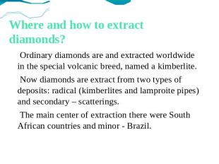 Where and how to extract diamonds? Ordinary diamonds are and extracted worldwide