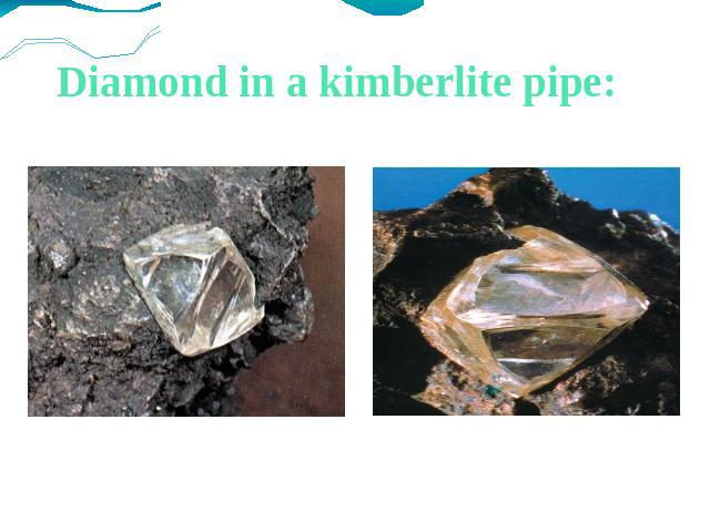 Diamond in a kimberlite pipe: