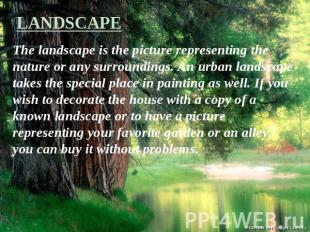 LANDSCAPE The landscape is the picture representing the nature or any surroundin