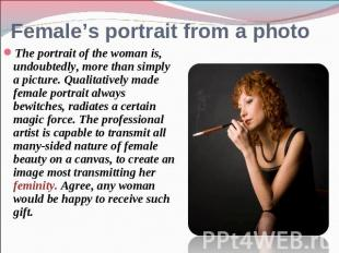 Female's portrait from a photo The portrait of the woman is, undoubtedly, more t