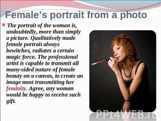 Female's portrait from a photo The portrait of the woman is, undoubtedly, more than simply a picture. Qualitatively made female portrait always bewitches, radiates a certain magic force. The professional artist is capable to transmit all many-sided …