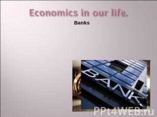 Economics in our life. Banks
