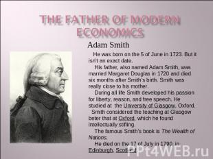 The Father of modern economics He was born on the 5 of June in 1723. But it isn'