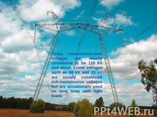 Today, transmission-level voltages are usually considered to be 110 kV and above