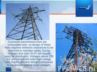Overhead transmission lines are uninsulated wire, so design of these lines requi