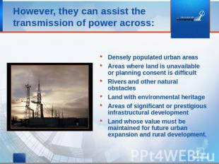 However, they can assist the transmission of power across: Densely populated urb