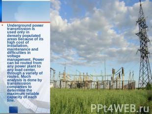 Underground power transmission is used only in densely populated areas because o