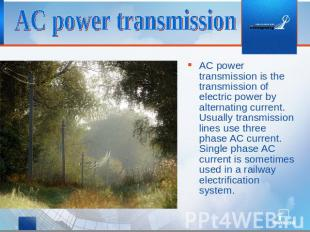 AC power transmission AC power transmission is the transmission of electric powe