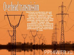 Overhead transmission Overhead conductors are not covered by insulation. The con