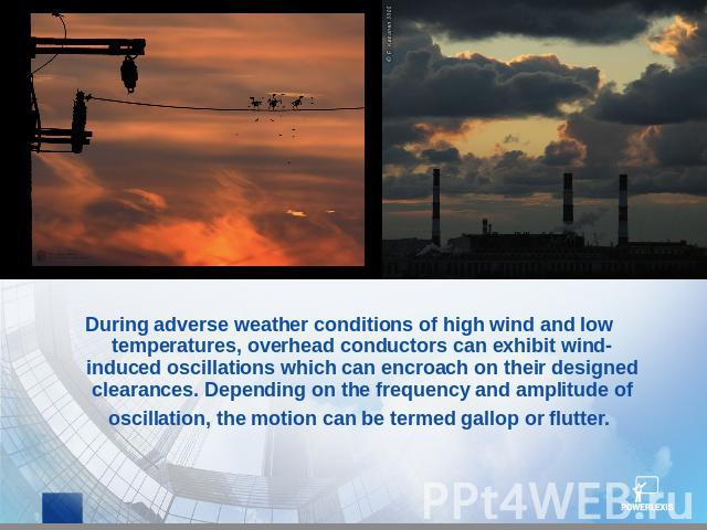 During adverse weather conditions of high wind and low temperatures, overhead conductors can exhibit wind-induced oscillations which can encroach on their designed clearances. Depending on the frequency and amplitude of oscillation, the motion can b…