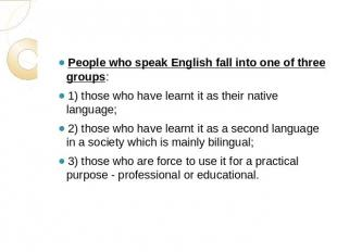 People who speak English fall into one of three groups: 1) those who have learnt