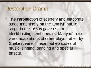 Restoration Drama The introduction of scenery and elaborate stage machinery on t