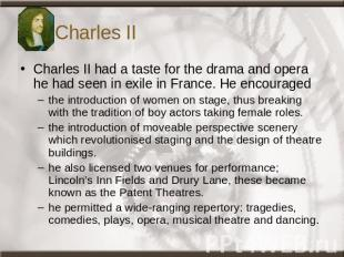 Charles II Charles II had a taste for the drama and opera he had seen in exile i
