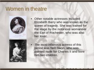 Women in theatre Other notable actresses included Elizabeth Barry who was known