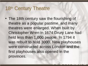 18th Century Theatre The 18th century saw the flourishing of theatre as a popula