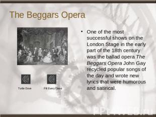 The Beggars Opera One of the most successful shows on the London Stage in the ea