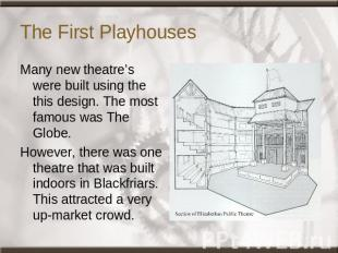 The First Playhouses Many new theatre's were built using the this design. The mo