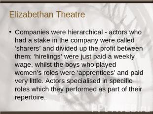 Elizabethan Theatre Companies were hierarchical - actors who had a stake in the