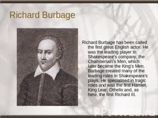 Richard Burbage Richard Burbage has been called the first great English actor. H