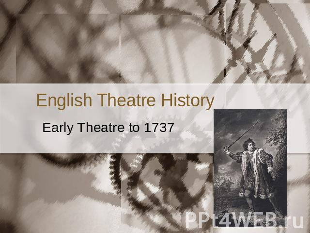 English Theatre HistoryEarly Theatre to 1737