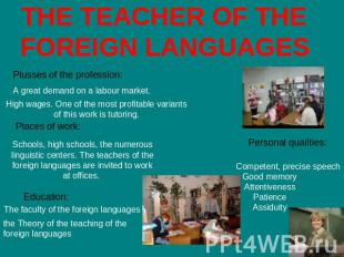 THE TEACHER OF THE FOREIGN LANGUAGES Plusses of the profession: A great demand o
