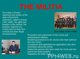 THE MILITIA The militia in Russia represents the system of the state enforcement