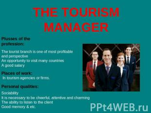 THE TOURISM MANAGER Plusses of the profession: The tourist branch is one of most